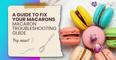 A Guide to Fix Your Macarons – Macaron Troubleshooting Guide